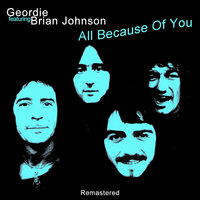All Because Of You — Geordie feat. Brian Johnson