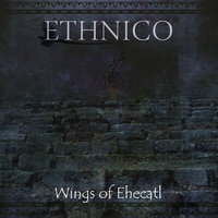 Wings of Ehecatl — Ethnico