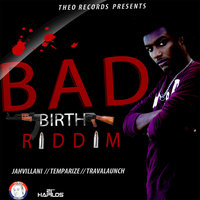 Bad Birth Riddim — Jahvillani, Temparize, Travalaunch