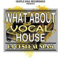 What About Vocal House — Dj general slam