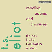T.S. Eliot Reading Poems and Choruses - The 1955 London Caedmon Readings — T.S. Eliot