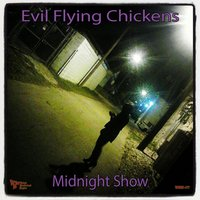 Midnight Show — Evil Flying Chickens