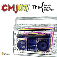 CMJ 2007: The Bands, The Music, The City, Vol.1 — сборник