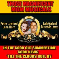 Those Magnificent MGM Musicals: In the Good Old Summertime/ Good News / Till the Clouds Roll By — Judy Garland