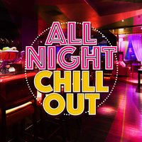 All Night Chill Out — After beach ibiza lounge, Lounge Music, Chill Out, After beach ibiza lounge|Chill Out|Lounge Music