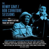 Vol. 1: Blues Won't Let Me Take My Rest — Bob Corritore, Henry Gray, Henry Gray & Bob Corritore