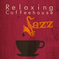 Relaxing Coffeehouse Jazz — Coffeehouse Background Music
