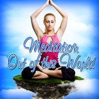 Meditation out of This World — Relaxation Meditation Yoga Music