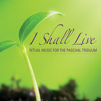 I Shall Live: Ritual Music For The Paschal Triduum — Tony Alonso