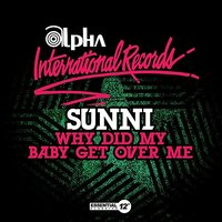 Why Did My Baby Get Over Me — Sunni