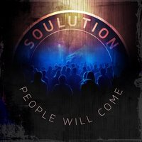 People Will Come — The Soulution