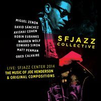 The Music of Joe Henderson and Original Compositions Live: Sfjazz Center October 23 Through 26, 2014 — SFJazz Collective