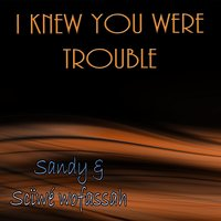I Knew You Were Trouble — Sandy & Scïwé Wofassah