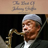 The Best of Johnny Griffin — John Coltrane, Paul Chambers, Art Blakey, Johnny Griffin