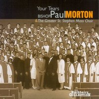 Your Tears — Bishop Paul Morton & The Greater St. Stephen Mass Choir