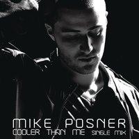 Cooler Than Me — Mike Posner