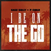 I Be on the Go (feat. P Child) — P Child, Gage Gully