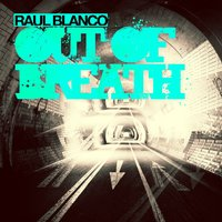 Out of Breath — Raul Blanco