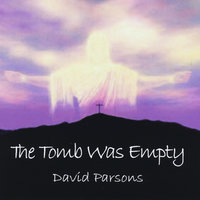 The Tomb Was Empty — David Parsons
