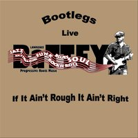 If It Ain't Rough It Ain't Right: Bootlegs — Lawrence Battey