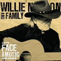 Let's Face The Music And Dance — Willie Nelson, Willie Nelson & Family