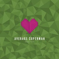 Average Superman — Ross Tom