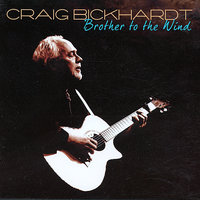 Brother To The Wind — Craig Bickhardt