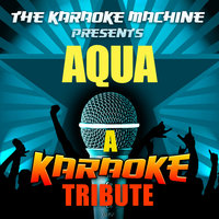 The Karaoke Machine Presents - Aqua — The Karaoke Machine