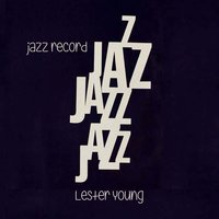 Jazz Record — Lester Young Quartet, Lester Young & His Band, Lester Young & Buddy Rich Trio, Lester Young & His Band, Lester Young & Buddy Rich Trio, Lester Young & Nat 'King' Cole, Lester Young Quartet, Lester Young & Nat 'King' Cole