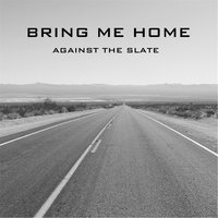 Bring Me Home — Against the Slate