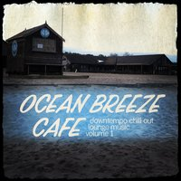 Ocean Breeze Cafe - Downtempo Chill out Lounge Music, Vol. 1 — сборник