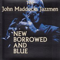 New Borrowed and Blue — The John Maddocks Jazzmen, John Maddocks Jazzmen