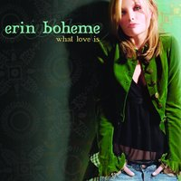 What Love Is — Erin Boheme