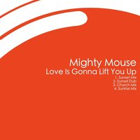 Love Is Gonna Lift You Up — Mighty Mouse