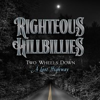 Two Wheels Down a Lost Highway — Righteous Hillbillies