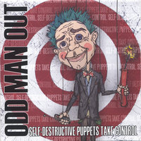 Self-Destructive Puppets Take Control — Odd Man Out