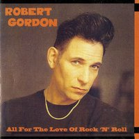 All for the Love of Rock N' Roll — Robert Gordon