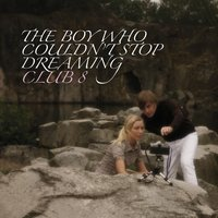The Boy Who Couldn't Stop Dreaming — Club 8