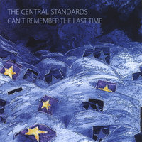 Can't Remember the Last Time — The Central Standards