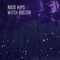 Witch Doctor — Rose Hips