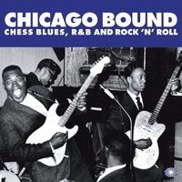 Chicago Bound: Chess Blues, R&B and Rock 'N' Roll — сборник