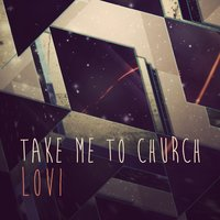 Take Me to Church — Lovi