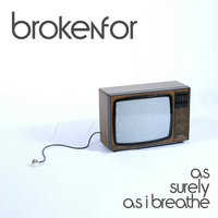 As Surely As I Breathe — Brokenfor