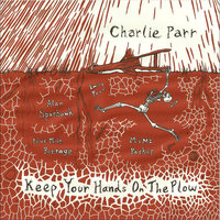 Keep Your Hands on the Plow — Charlie Parr