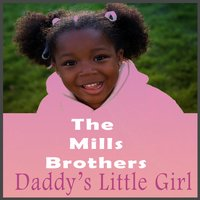 Daddy's Little Girl — The Mills Brothers