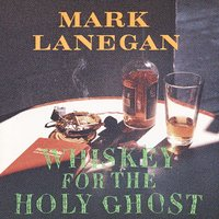 Whiskey For The Holy Ghost — Mark Lanegan