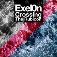 Crossing The Rubicon - Single — Exel0n