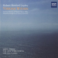 Robert Lepley: Visions Within - Spiritual Poems of Rainer Maria Rilke — Meryl Streep, Amy London, Robert Benford Lepley, The New York Voices