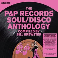 Sources - The P&P Records Soul/Disco Anthology Compiled by Bill Brewster — Bill Brewster