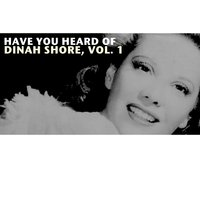 Have You Heard of Dinah Shore, Vol. 1 — Dinah Shore